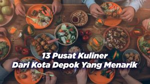13 Pusat Kuliner Dari Kota Depok Yang Menarik