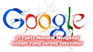 21 Fakta Menarik Mengenai Google yang Jarang Diketahui