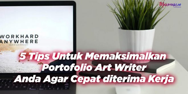 5 Tips Untuk Memaksimalkan Portofolio Art Writer Anda Agar Cepat diterima Kerja [mainmain.co]