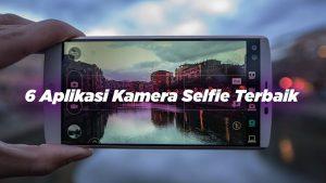 6 Aplikasi Kamera Selfie Terbaik
