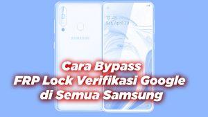 Cara Bypass FRP Lock Verifikasi Google di Semua Samsung