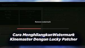 Cara Menghilangkan Watermark Kinemaster Dengan Lucky Patcher