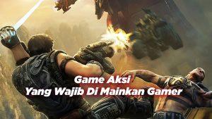Beberapa Game Aksi Yang Wajib Di Mainkan Gamer