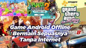 Game Android Offline, Bermain Sepuasnya Tanpa Internet