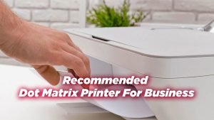 Recommended Dot Matrix Printer For Business