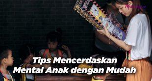 Tips Mencerdaskan Mental Anak dengan Mudah