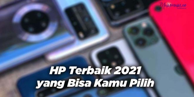 HP Terbaik 2021 yang Bisa Kamu Pilih