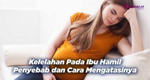 Kelelahan Pada Ibu Hamil Penyebab dan Cara Mengatasinya